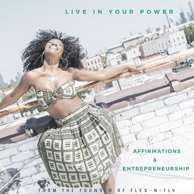 Live in your power | Affirmations & Entrepreneurship with Flex-N-Fly