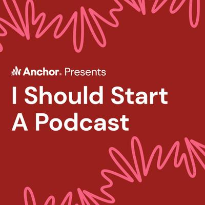 I Should Start a Podcast