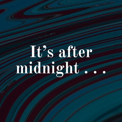 It's after midnight . . .