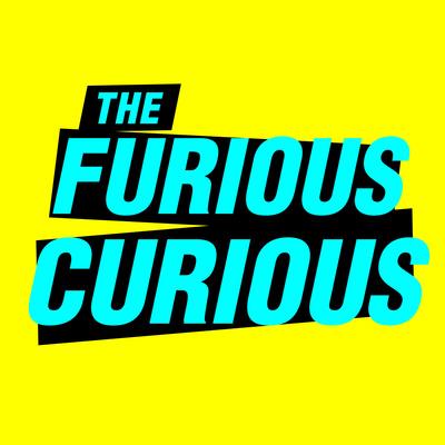 The Furious Curious