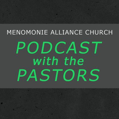 Menomonie Alliance Church Podcast With The Pastors