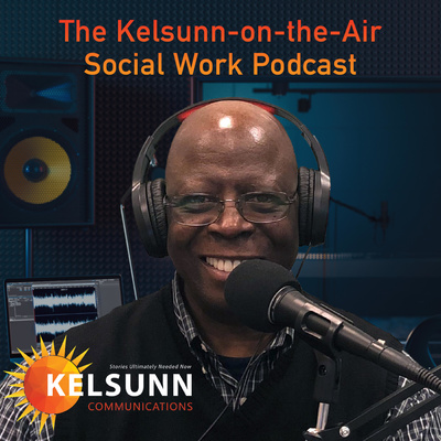 "The ""Kelsunn-on-the-Air"" Social Work Podcast"