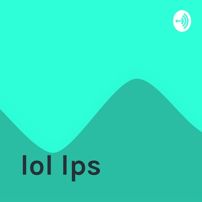 lol lps | Anchor - The easiest way to start a podcast