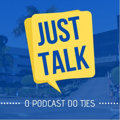 Just Talk - O Podcast do TJES