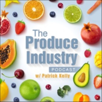 The Produce Industry Podcast w/ Patrick Kelly
