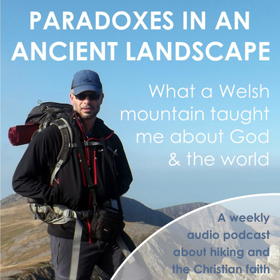 Paradoxes in an Ancient Landscape: What a Welsh Mountain Taught Me about God & the World