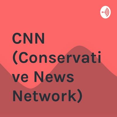 CNN (Conservative News Network)