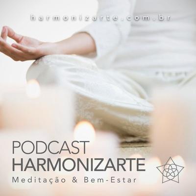 Podcast HARMONIZARTE Meditação & Bem-Estar