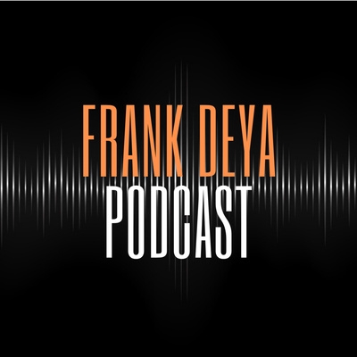 Frank Deya Podcast