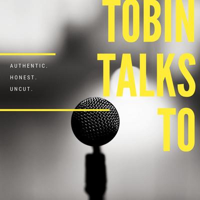 Tobin Talks To