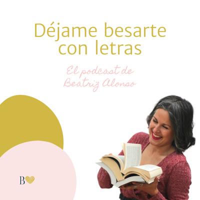 Déjame besarte con letras. El podcast de Beatriz Alonso