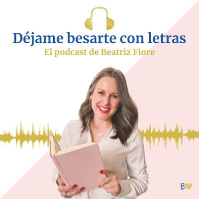 Déjame besarte con letras. El podcast de Beatriz Fiore