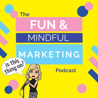 The Fun & Mindful Marketing Podcast