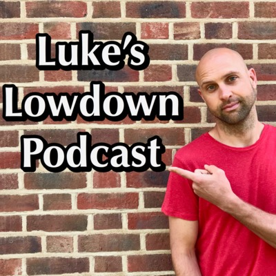 Luke's Lowdown Podcast