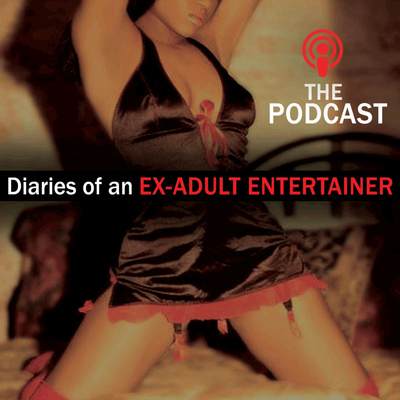Diaries of An Ex-Adult Entertainer The Podcast