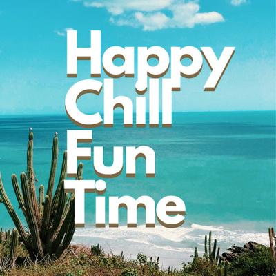 Happy Chill Fun Time