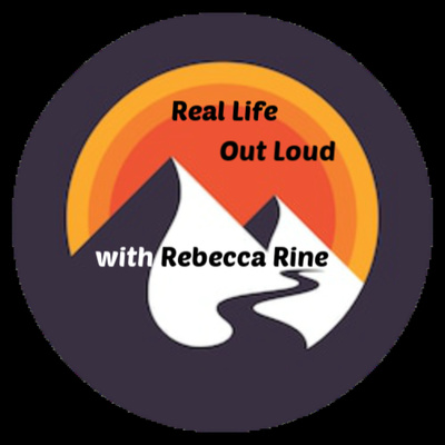 Real Life out Loud with Rebecca Rine
