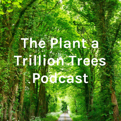 The Plant a Trillion Trees Podcast