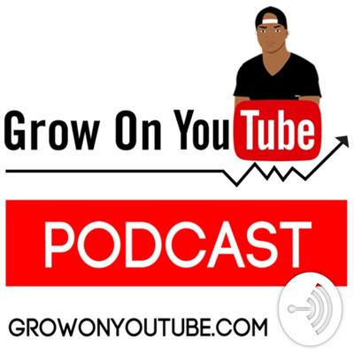 Grow On YouTube Podcast