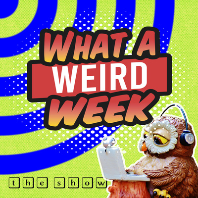 What a Weird Week