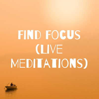 Find Focus (Live Meditations)