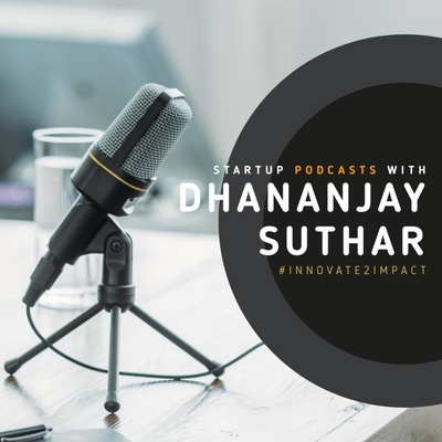Startup Podcast with Dhananjay Suthar
