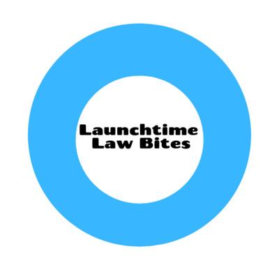 Launchtime Law Bites