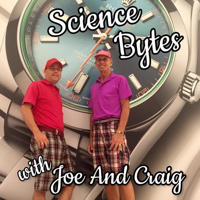 Science Bytes with Joe and Craig