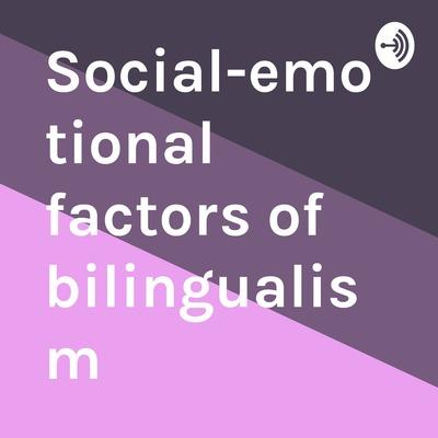Social-emotional factors of bilingualism