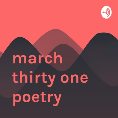 march thirty one poetry