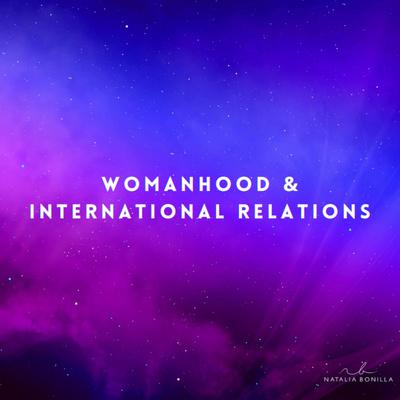 Womanhood & International Relations