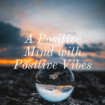 A Positive Mind with Positive Vibes