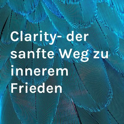 Clarity- der sanfte Weg zu innerem Frieden