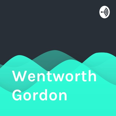 Wentworth  Gordon  Waff  Dogg by Wentworth Gordon • A podcast on Anchor