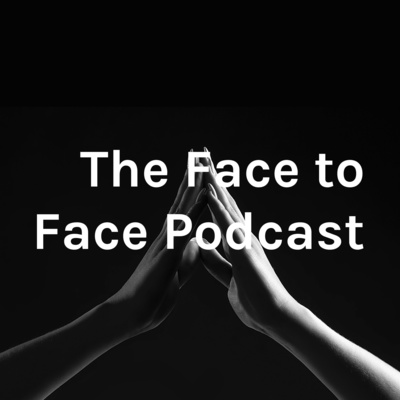 The Face to Face Podcast