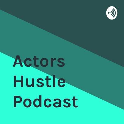 Actors Hustle Podcast