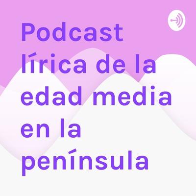 Podcast lírica de la edad media en la península