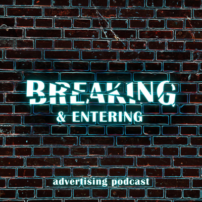 Breaking and Entering Advertising Podcast