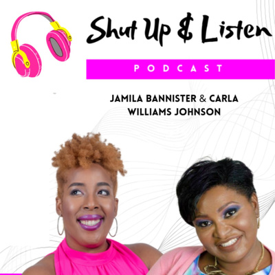 Shut Up & Listen with Jamila Bannister & Carla Williams Johnson