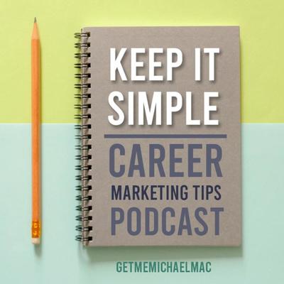 KEEP IT SIMPLE CAREER MARKETING TIPS