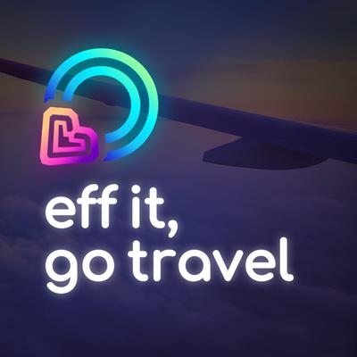 Eff It, Go Travel