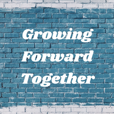 Growing Forward Together