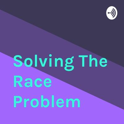 Solving The Race Problem