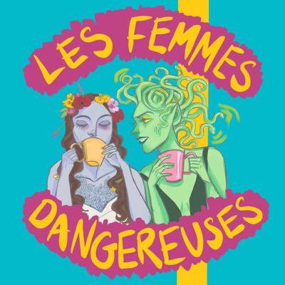 Les Femmes Dangereuses