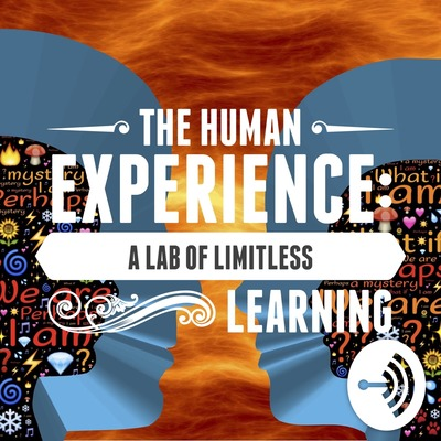 The Human Experience: A Lab of Limitless Learning