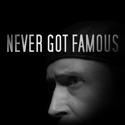 Never Got Famous