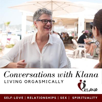 Conversations with Klana - LIVING ORGASMICALLY
