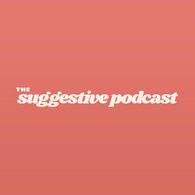 Suggestive Podcast