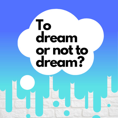 To Dream or not to Dream?