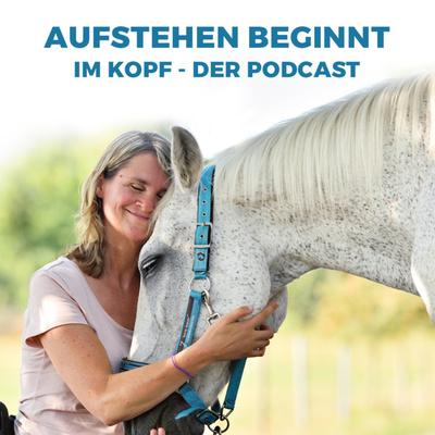 Aufstehen beginnt im Kopf - Der Podcast